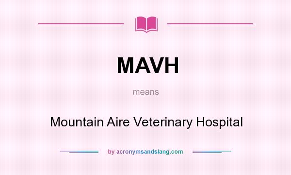 What does MAVH mean? It stands for Mountain Aire Veterinary Hospital