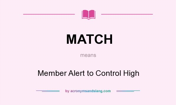 What does MATCH mean? It stands for Member Alert to Control High