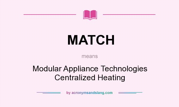 What does MATCH mean? It stands for Modular Appliance Technologies Centralized Heating