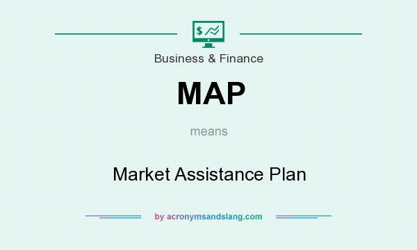 What does MAP mean? It stands for Market Assistance Plan
