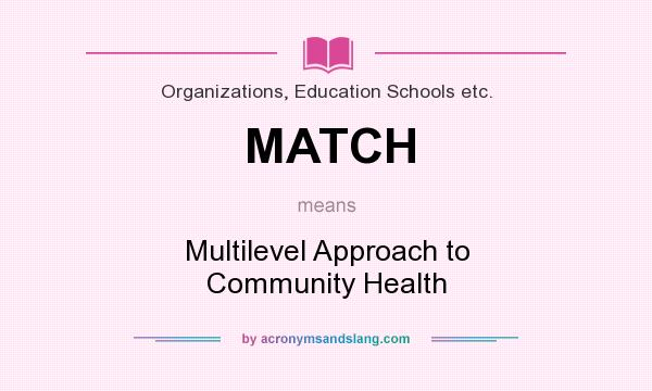 What does MATCH mean? It stands for Multilevel Approach to Community Health