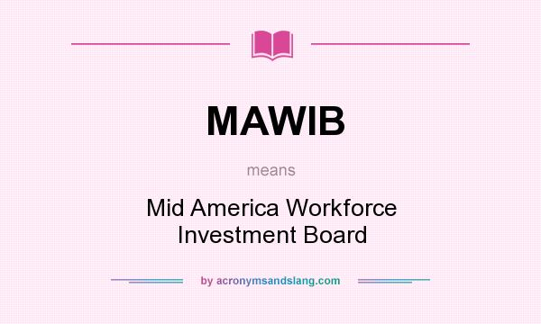 What does MAWIB mean? It stands for Mid America Workforce Investment Board