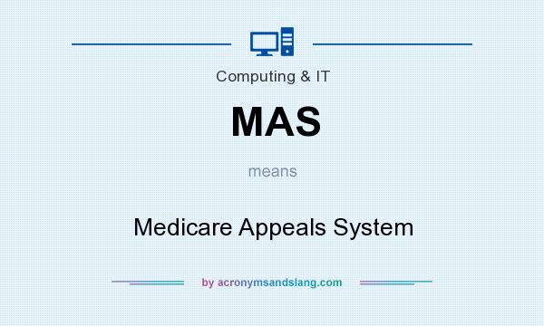 What does MAS mean? It stands for Medicare Appeals System