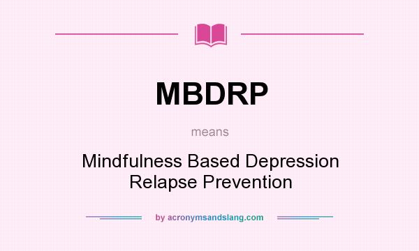 What does MBDRP mean? It stands for Mindfulness Based Depression Relapse Prevention