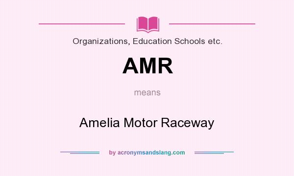 What does AMR mean? It stands for Amelia Motor Raceway