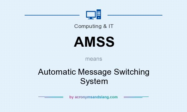 What does AMSS mean? It stands for Automatic Message Switching System
