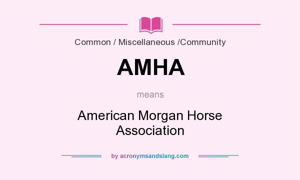 What does AMHA mean? It stands for American Morgan Horse Association