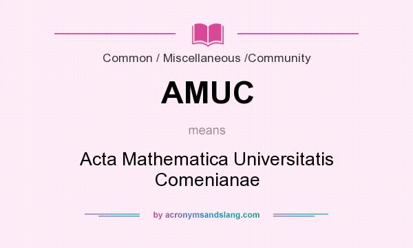 What does AMUC mean? It stands for Acta Mathematica Universitatis Comenianae