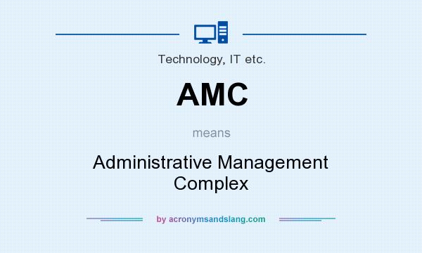 What does AMC mean? It stands for Administrative Management Complex