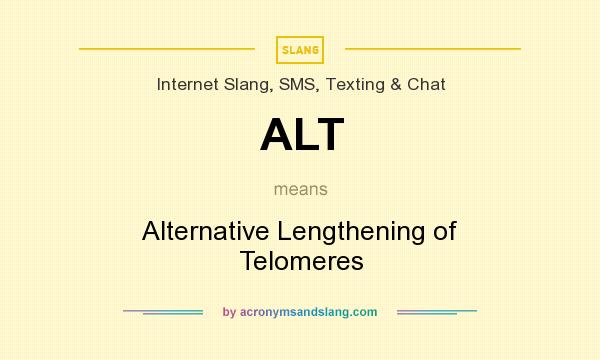 What does ALT mean? It stands for Alternative Lengthening of Telomeres