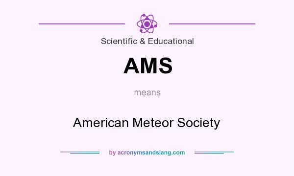 What does AMS mean? It stands for American Meteor Society