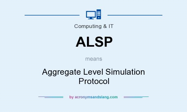 What does ALSP mean? It stands for Aggregate Level Simulation Protocol