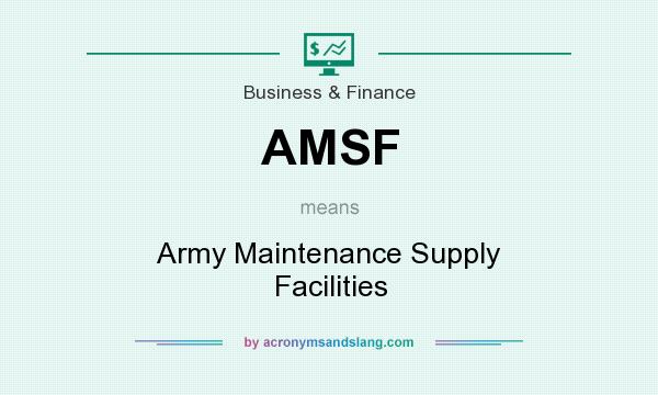 What does AMSF mean? It stands for Army Maintenance Supply Facilities