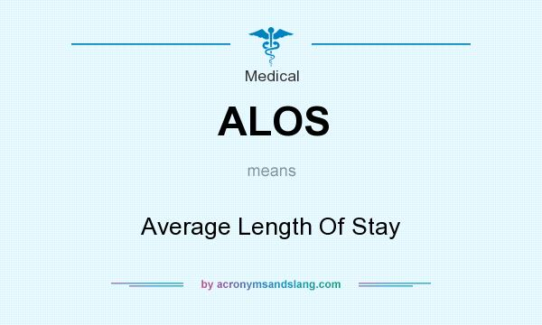 What does ALOS mean? It stands for Average Length Of Stay