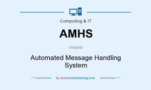 What does AMHS mean? It stands for Automated Message Handling System