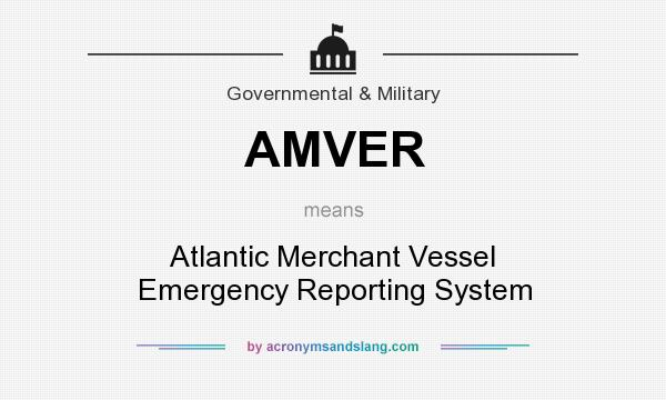 What does AMVER mean? It stands for Atlantic Merchant Vessel Emergency Reporting System