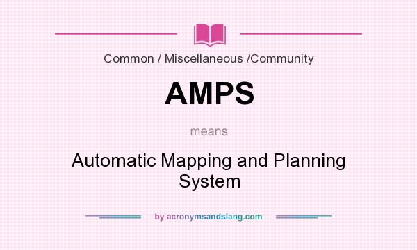 What does AMPS mean? It stands for Automatic Mapping and Planning System