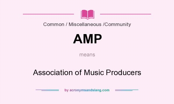 What does AMP mean? It stands for Association of Music Producers