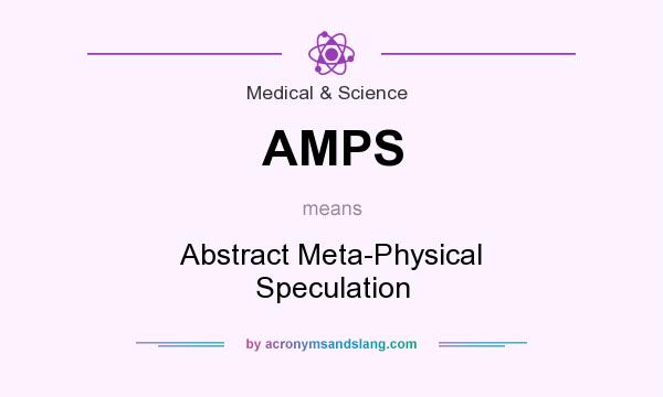 What does AMPS mean? It stands for Abstract Meta-Physical Speculation