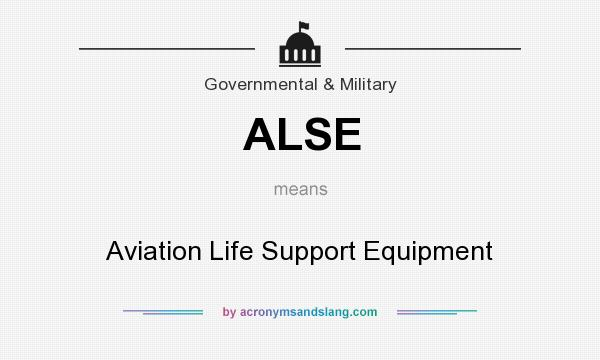 What does ALSE mean? It stands for Aviation Life Support Equipment