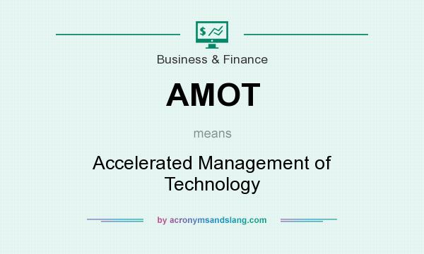 What does AMOT mean? It stands for Accelerated Management of Technology