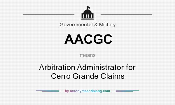 What does AACGC mean? It stands for Arbitration Administrator for Cerro Grande Claims