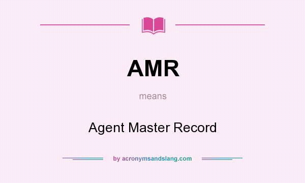 What does AMR mean? It stands for Agent Master Record