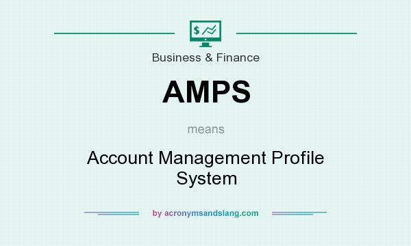 What does AMPS mean? It stands for Account Management Profile System