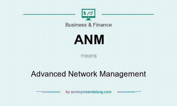 What does ANM mean? It stands for Advanced Network Management