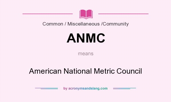 What does ANMC mean? It stands for American National Metric Council