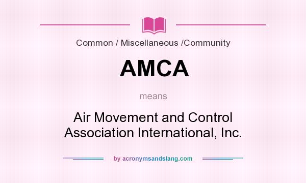 What does AMCA mean? It stands for Air Movement and Control Association International, Inc.