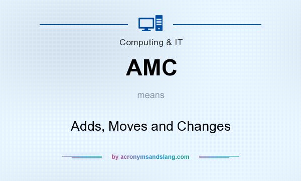 What does AMC mean? It stands for Adds, Moves and Changes