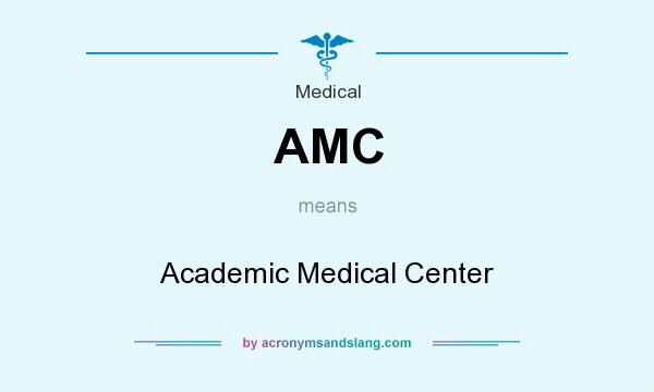 What does AMC mean? It stands for Academic Medical Center