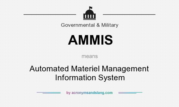 What does AMMIS mean? It stands for Automated Materiel Management Information System