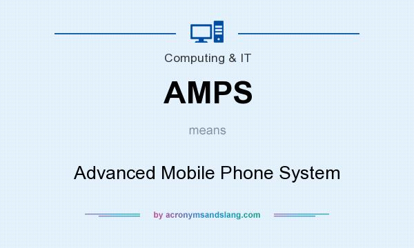 What does AMPS mean? It stands for Advanced Mobile Phone System