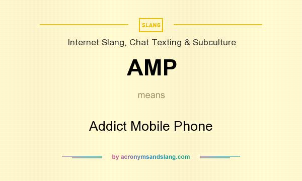 What does AMP mean? It stands for Addict Mobile Phone