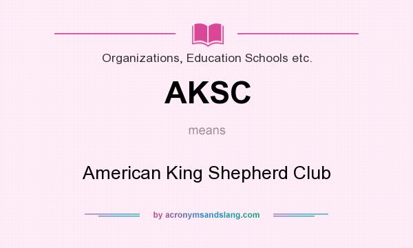 What does AKSC mean? It stands for American King Shepherd Club