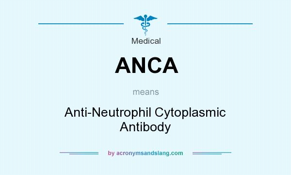 What does ANCA mean? It stands for Anti-Neutrophil Cytoplasmic Antibody