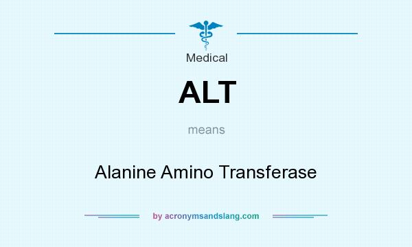What does ALT mean? It stands for Alanine Amino Transferase