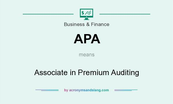 What does APA mean? It stands for Associate in Premium Auditing
