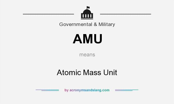 What does AMU mean? It stands for Atomic Mass Unit
