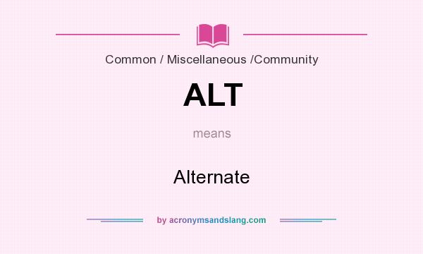 What does ALT mean? It stands for Alternate