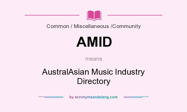 What does AMID mean? It stands for AustralAsian Music Industry Directory