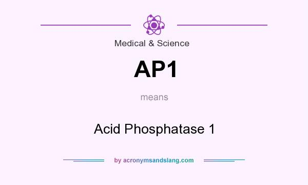 What does AP1 mean? It stands for Acid Phosphatase 1
