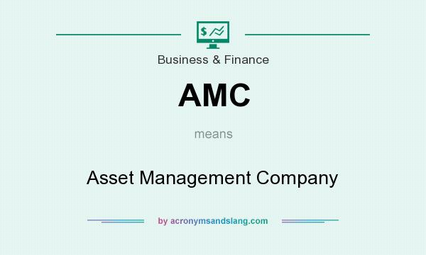 What does AMC mean? It stands for Asset Management Company