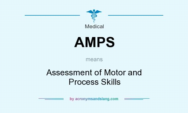 What does AMPS mean? It stands for Assessment of Motor and Process Skills