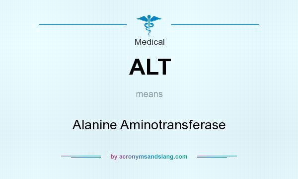 What does ALT mean? It stands for Alanine Aminotransferase