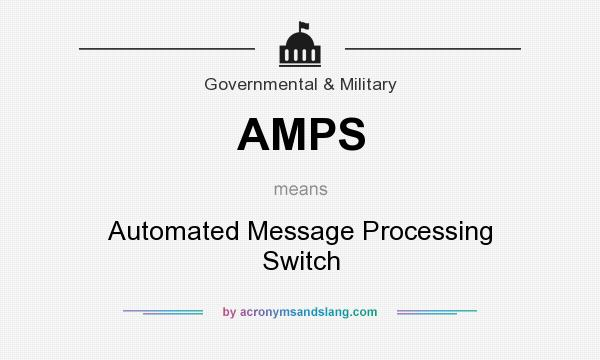 What does AMPS mean? It stands for Automated Message Processing Switch