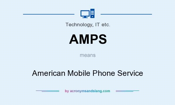 What does AMPS mean? It stands for American Mobile Phone Service