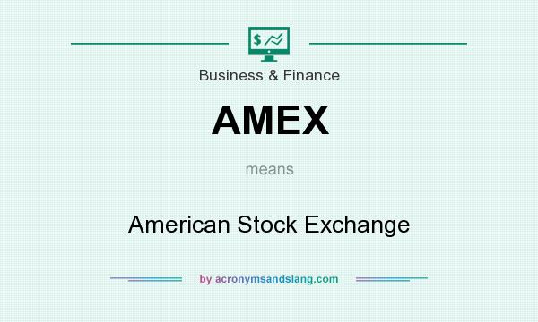What does AMEX mean? It stands for American Stock Exchange